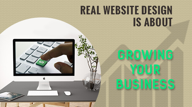 Real Website Design Is About Growing Your Business 1