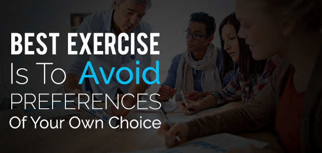 Best Exercise Is To Avoid Preferences Of Your Own Choice 1