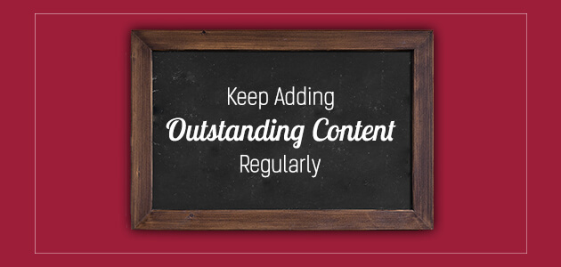 Keep Adding Outstanding Content Regularly 1