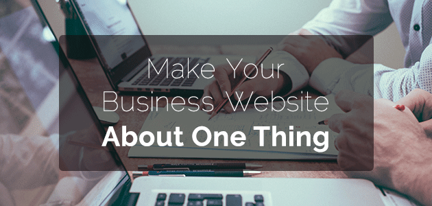 Make-Your-Business-Website-About-One-Thing-1
