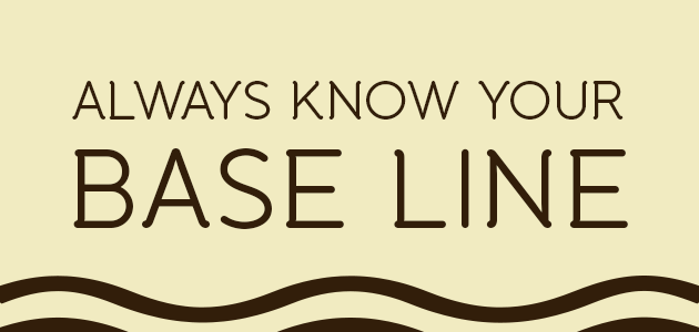 Always-know-your-base-line