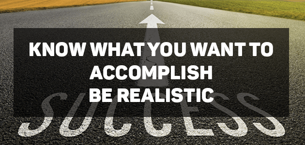 Know-what-you-want-to-accomplish,-be-realistic