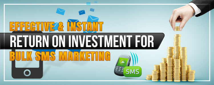 Effective And Instant Return On Investment SMS Marketing Solutions And Services