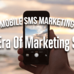 Mobile SMS Marketing – The New Era Of Marketing Strategies