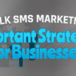 Mobile Bulk SMS Marketing – Important Strategies for Businesses