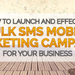 How To Launch An Effective Bulk SMS Mobile Marketing Campaign For Your Business
