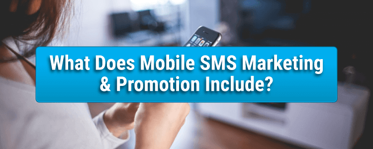 Mobile sms marketing, sms marketing, marketing and promotion, mobile promotions, mobile and marketing, what does promotions include, mobile and sms