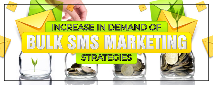 Increase In Demand Of Bulk SMS Marketing Strategies & bulk sms marketing campaign management system