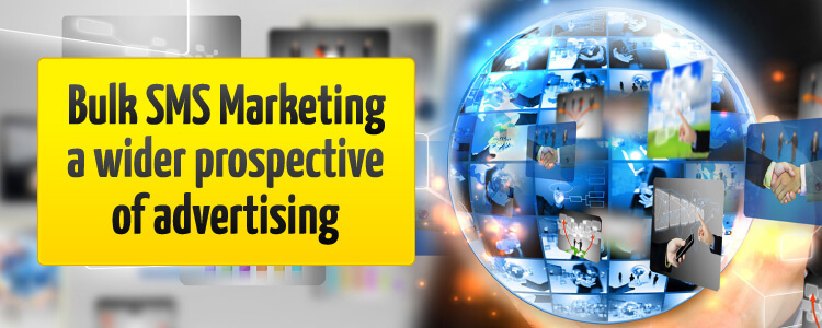 Mobile sms marketing - a wider prospective of advertising and promoting your business and campaigns